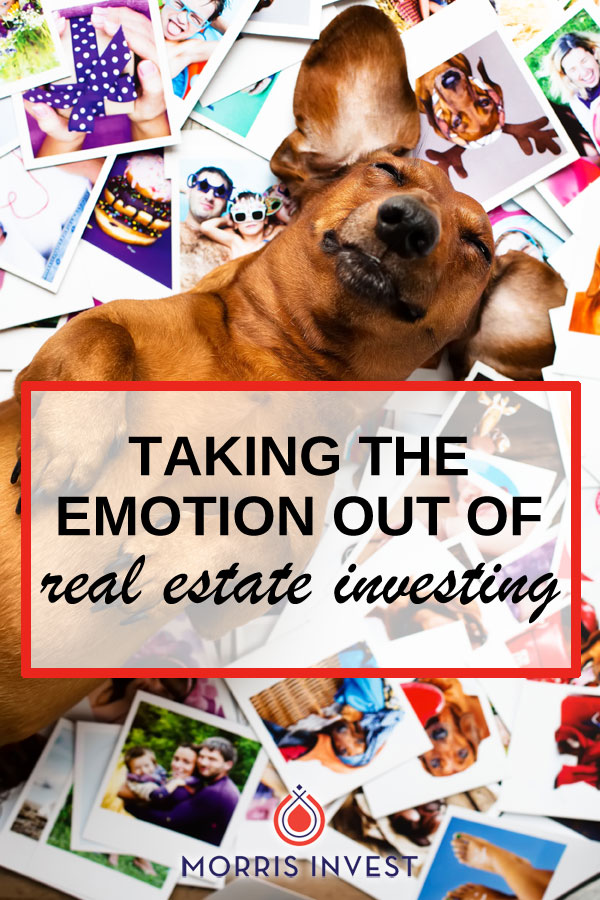 How to take the emotion out of real estate investing so you can concentrate on ROI. (The worst way to invest in real estate is emotionally.)