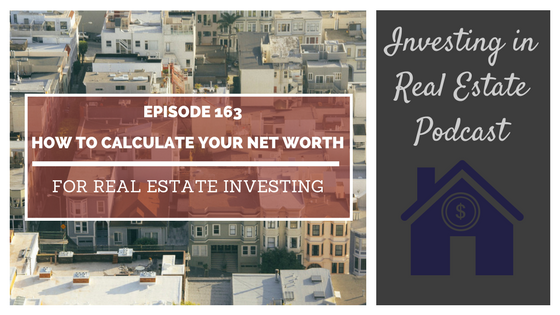 ep163 how to calculate your net worth for real estate investing