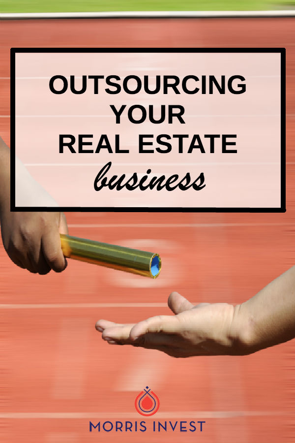 To make your real estate business a scalable, passive-income machine, you simply can't do it all yourself. It can be difficult to relinquish control, but it's necessary for a successful business to outsource.