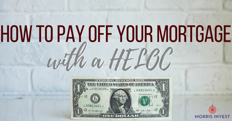 how to pay off your mortgage with a heloc morris invest