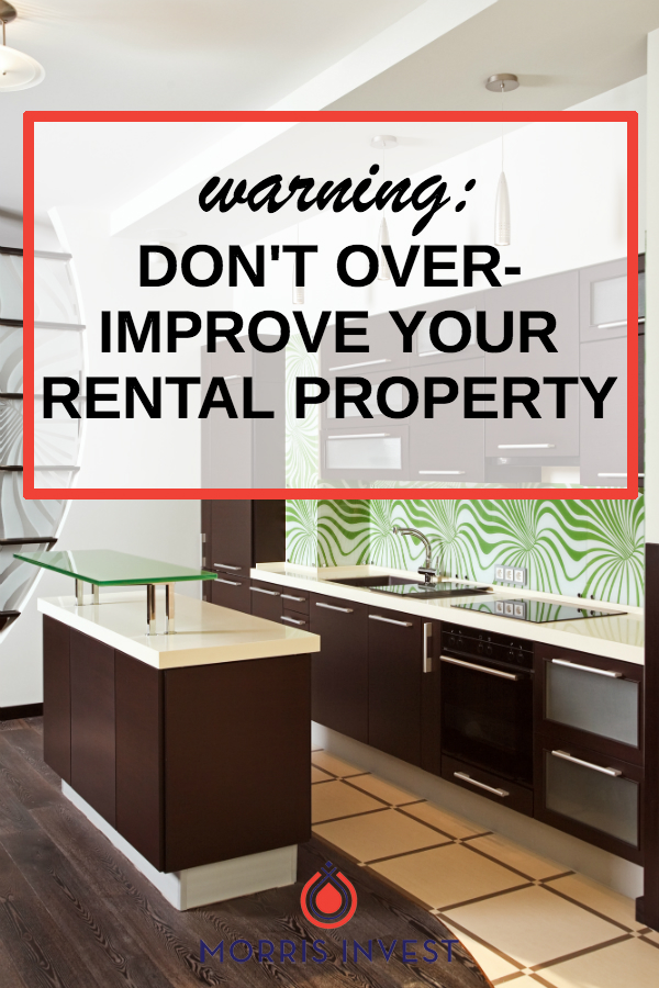There are certain improvements that simply don't pay off for rentals. In order to maximize your return on investment, you won't want to waste money on elaborate upgrades.