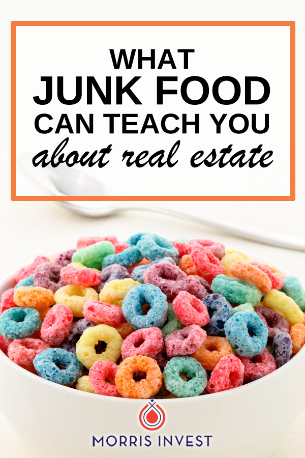 Have you ever wondered why there are no commercials for real estate investing? The secret's in the reason there ARE all kinds of commercials for processed food. Here's what junk food can teach you about real estate.