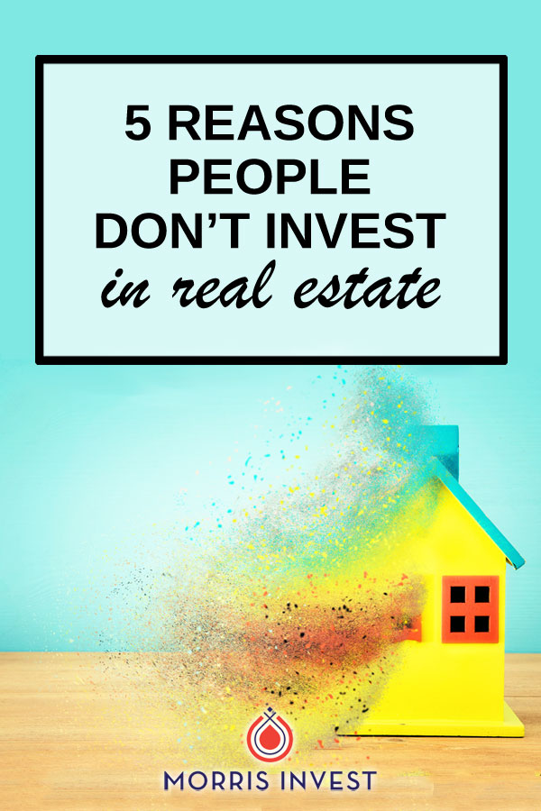 From my experience talking to investors, there are five main reasons why people don't invest in real estate. Could any of these be tripping you up?