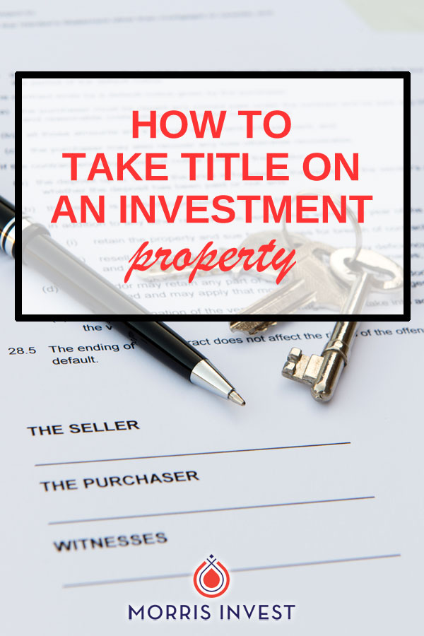 There are multiple ways to hold a title on an investment property, and if you're purchasing rental properties, it's in your best interest to do your research and make an informed decision.
