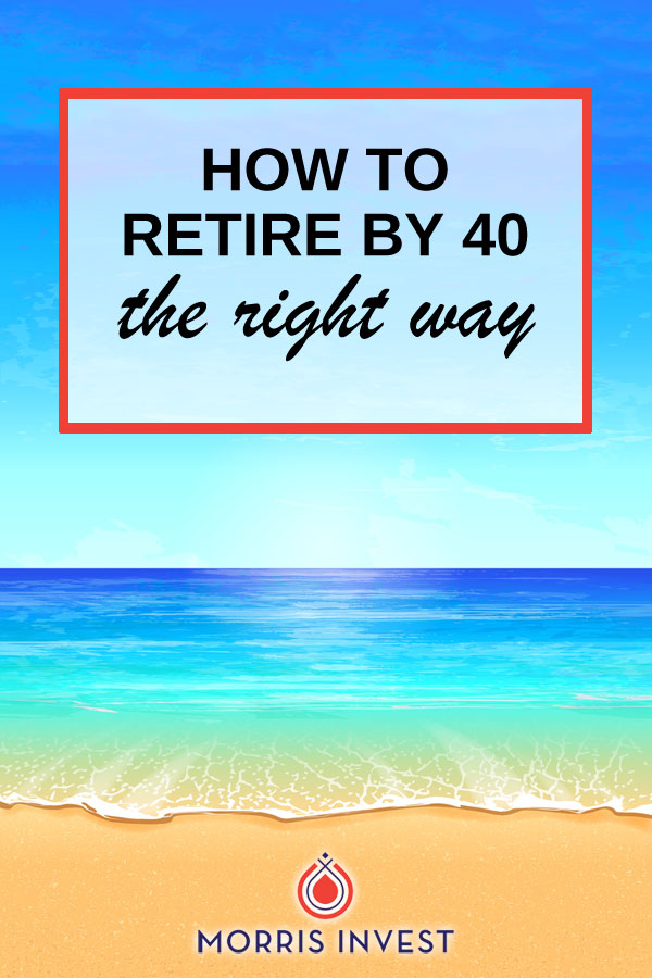 Learn about how to retire early at 40 years old—the right way.
