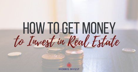 how to get money to invest in real estate.png