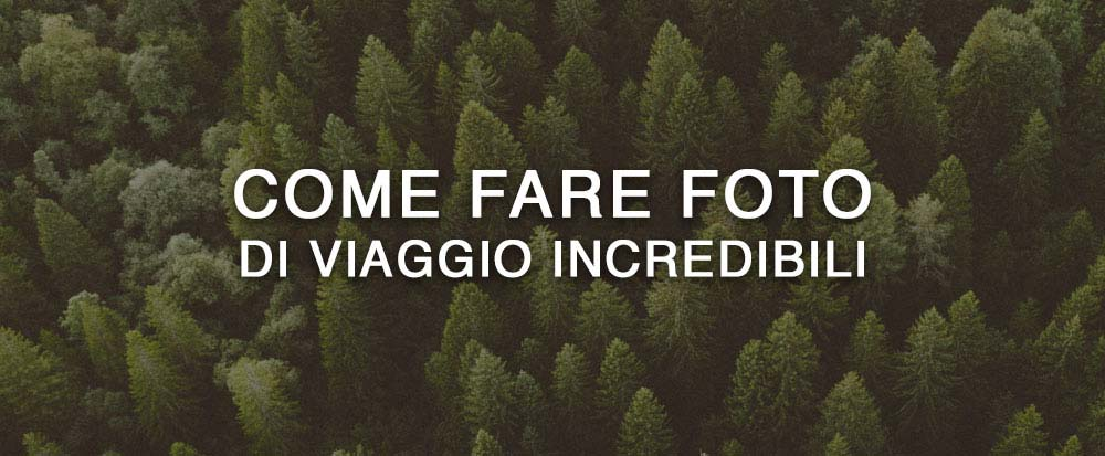 come-fare-foto-di-viaggio-incredibili