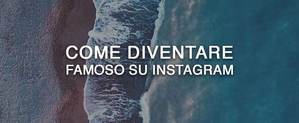 come-diventare-famoso-instagram