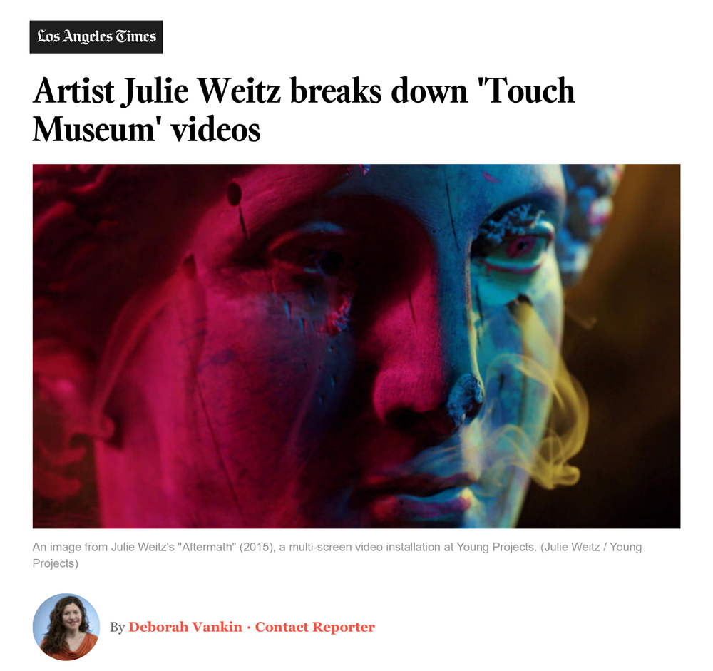 "Vankin, Deborah, ""Artist Julie Weitz Breaks Down 'Touch Museum' Videos,"" L.A. Times, January 3, 2016."