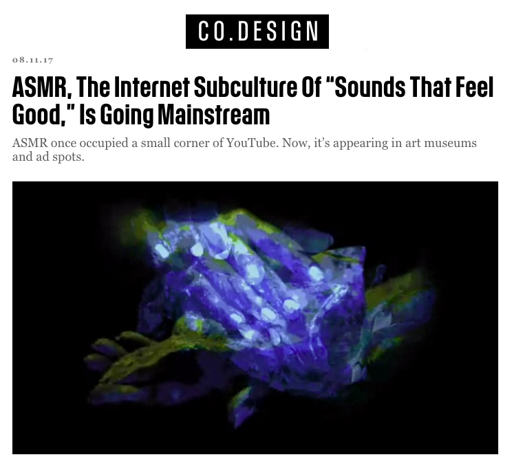 "Miller, Meg, ""ASMR, The Internet Subculture of 'Sounds That Feel Good,' Is Going Mainstream,"" FastCo.Design, August 11, 2017."
