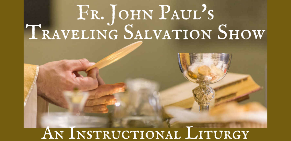 FR. JOHN PAUL'STRAVELING SALVATION SHOW!.png