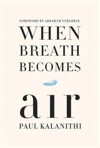 When Breath Becomes Air by Paul Kalanithi addresses important questions about quality of life