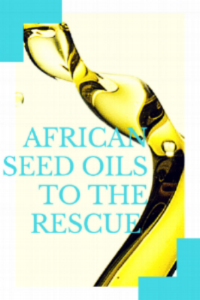 African Seed Oil to the Rescue