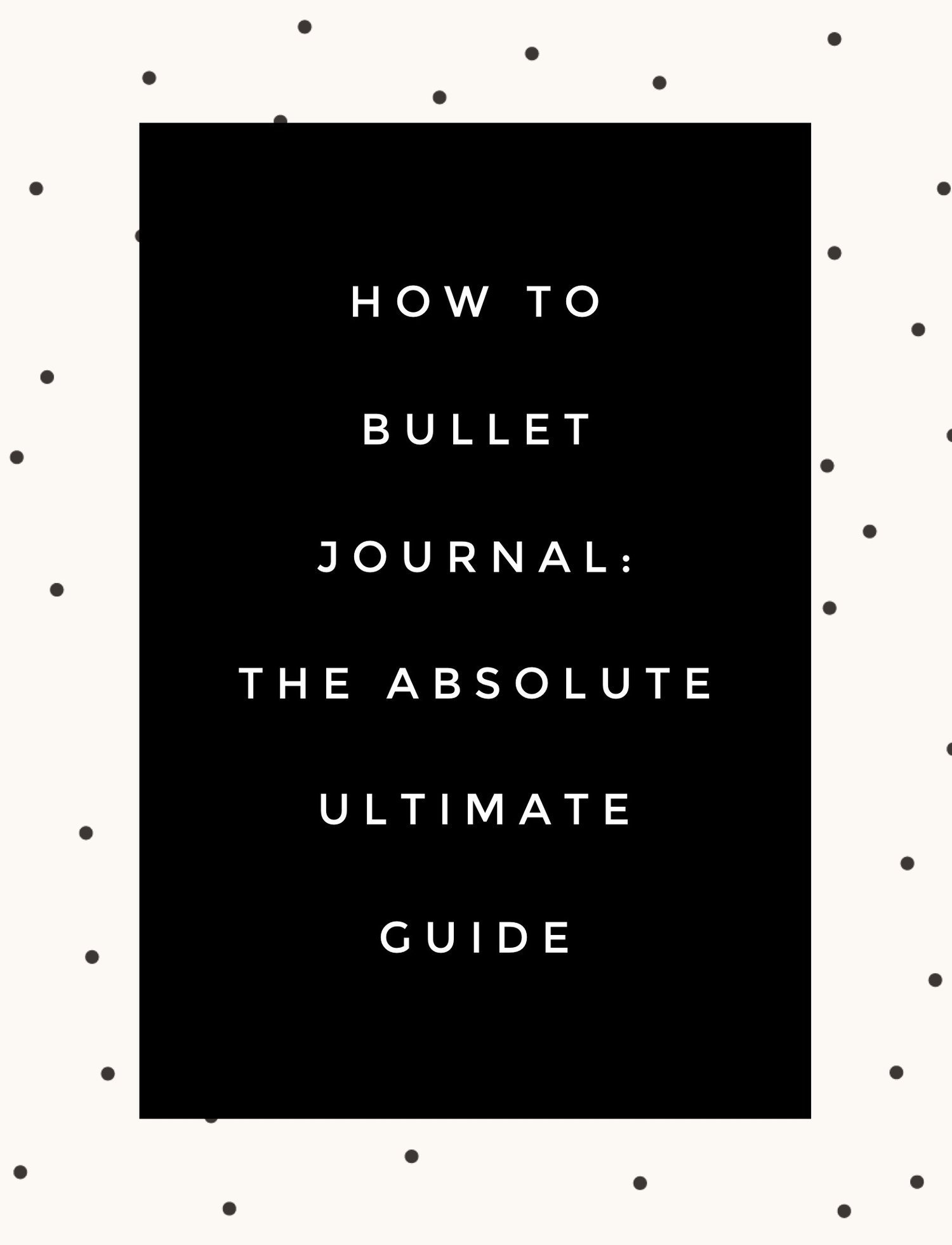 How to Bullet Journal: The Absolute Ultimate Guide — The