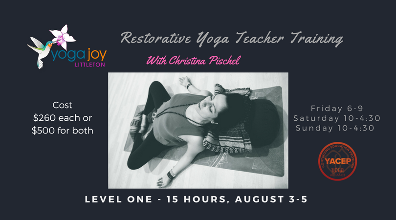 15 HOUR RESTORATIVE YOGA TEACHER TRAINING | LEVEL 1  Restorative Teacher Training Level 1 . In this training you are given an in depth understanding of how the restorative practice can be used by to create balance, quit the mind, rejuvenate the body and mind, and learn the skills needed to skillfully and lovingly provide deeply transformative sequences through the use of your voice, verbal cueing, and props. You will also learn about the subtle energetic body and how it relates to the restorative practice and how to assist each student personally to provide a customized pose based not only on their physical body but energetic needs.  Upon completion, you will be able to thoughtfully create a restorative class, guide students safely and deepen your own restorative practice. You will learn from lecture, demonstration, partnered exercise and practice teaching. It is highly recommended that you continue with Restorative Teacher Training Level 2 to further your knowledge and experience. You will receive a certificate of completion which can be used for Yoga Alliance CEU Hours (15 hours).  Dates: August 3-5 Friday 6:00-9:00 Saturday 10:00 - 4:30 Sunday 10:00 - 4:30  Cost $260  $500 for both Level 1 and Level 2