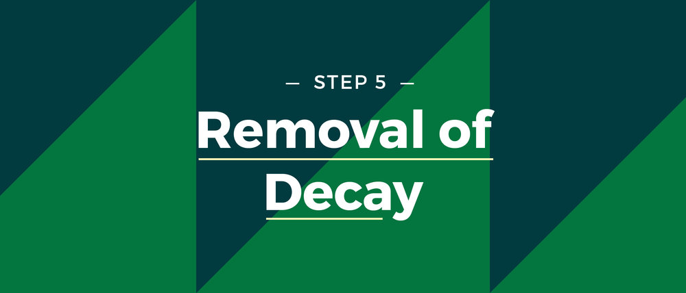 Step 5 Removal of Decay