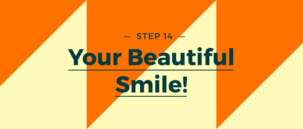 Step 14 Your Beautiful Smile!