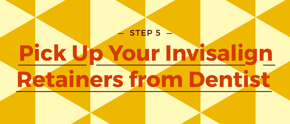 Step 5 Pick Up Your Invisalign Retainers from Dentist