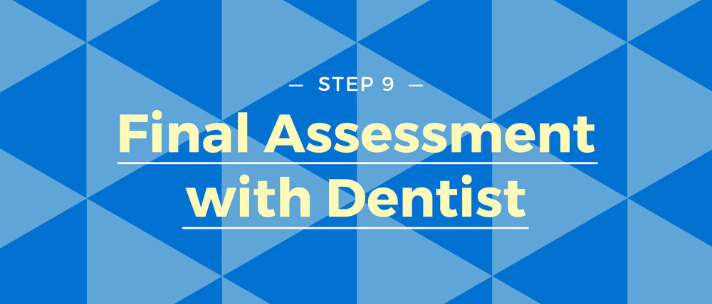 Step 9 Final Assessment with Dentist