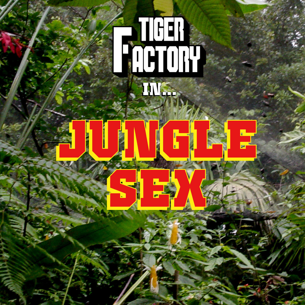 """Tiger Factory  - """"Jungle Sex""""  2016"""