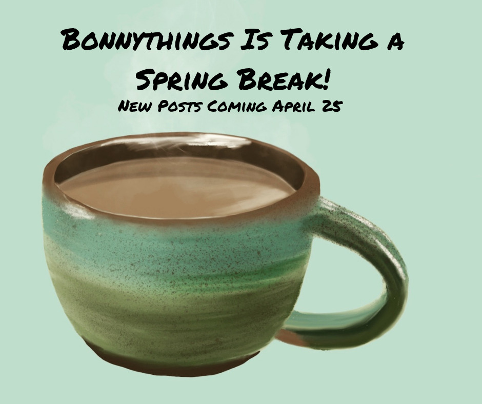 Bonnythings Is Taking a Spring Break!.png
