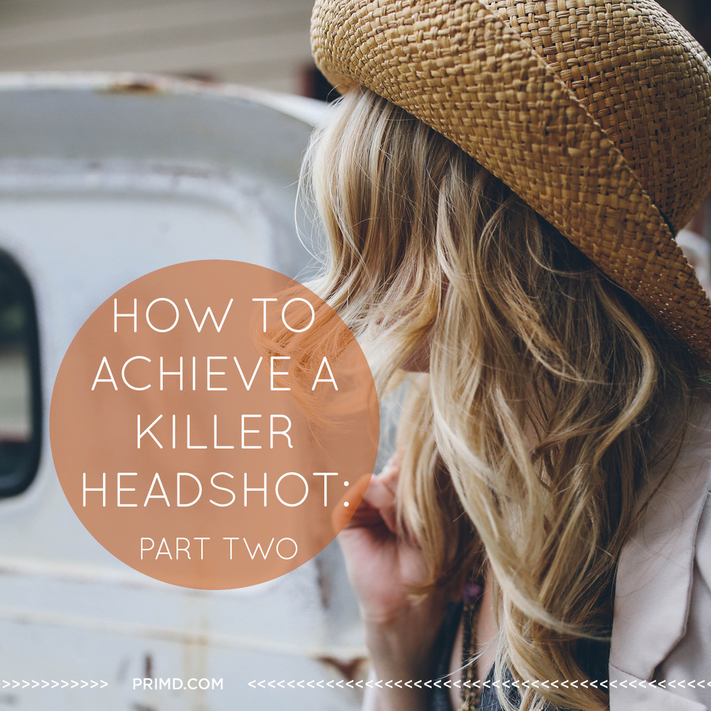 How To Achieve A Killer Head Shot: Part 2 - Prim'd Marketing Blog