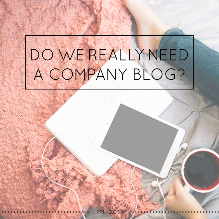 Do We Really Need A Blog - Prim'd Marketing