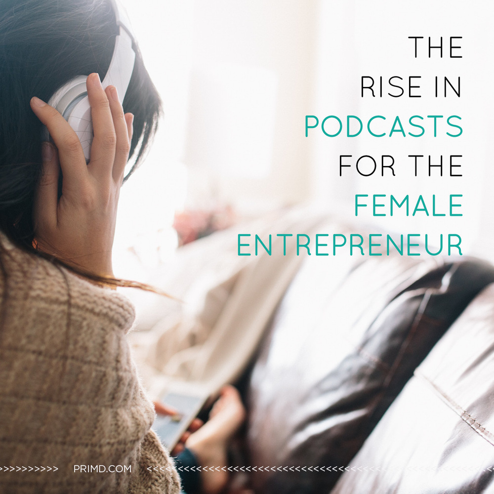 The Rise In Podcasts For Female Entrepreneurs - Prim'd Marketing blog