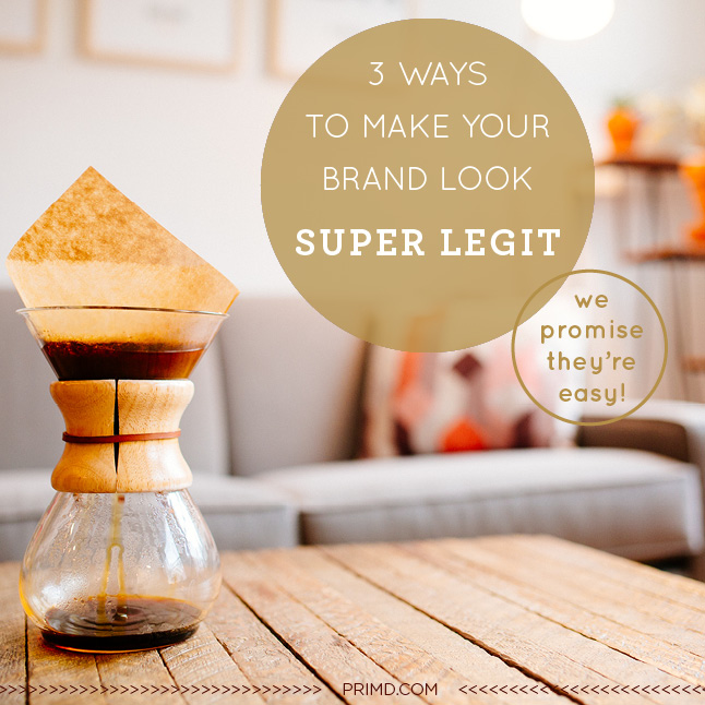 3 Ways To Make Your Brand Look Super Legit - Prim'd Marketing blog