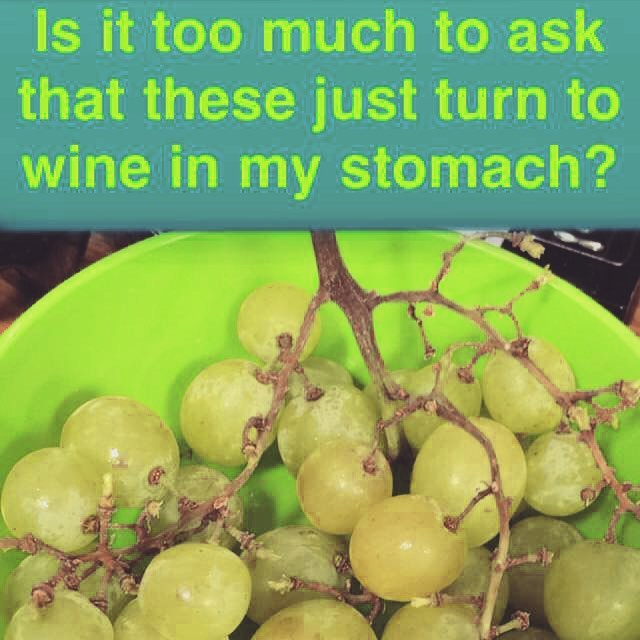 I don't think I'm asking too much of my fruit. #wine
