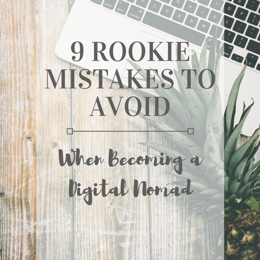 9 'Rookie Mistakes' To Avoid When Becoming A Digital Nomad