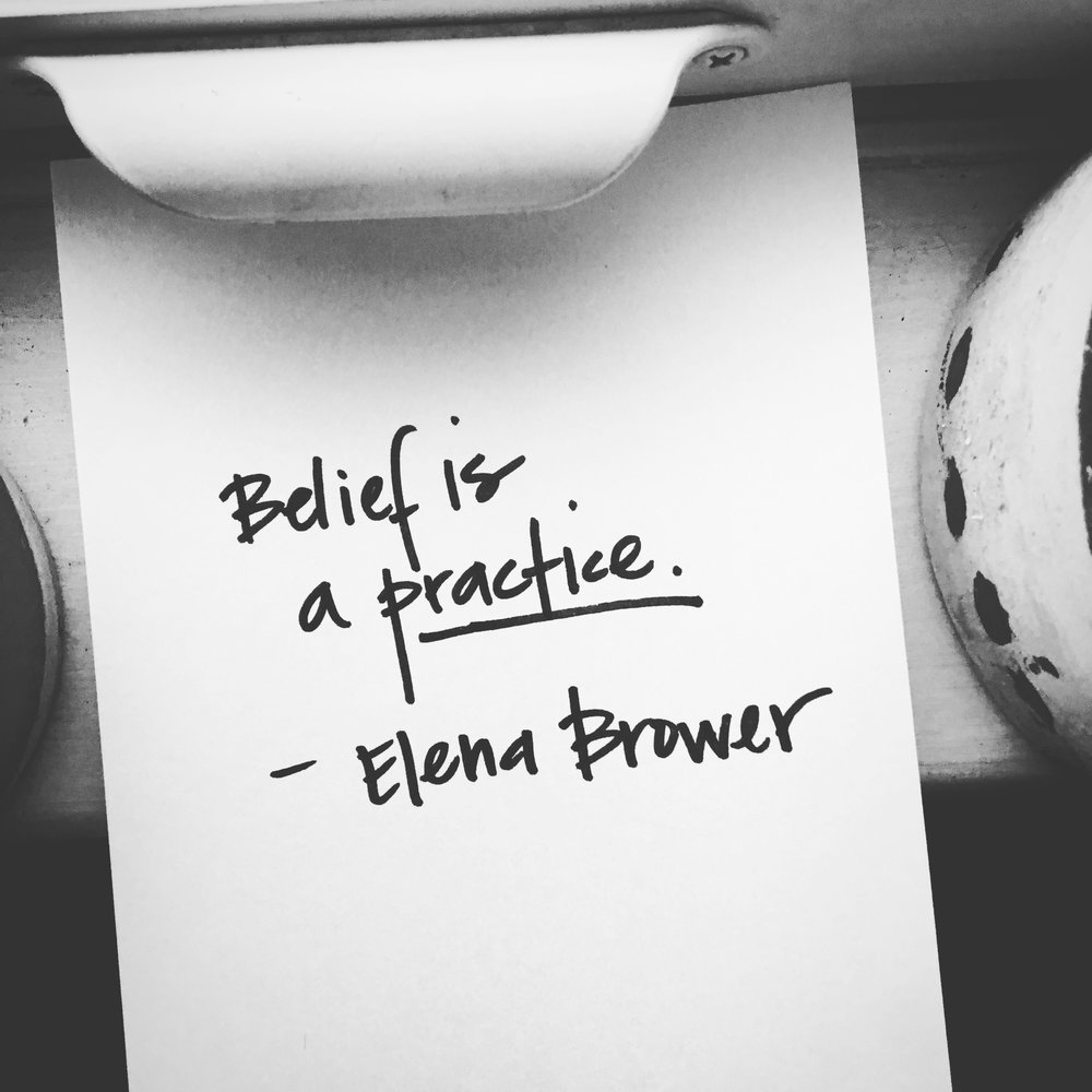 Belief is a practice. Thank you,  Elena .