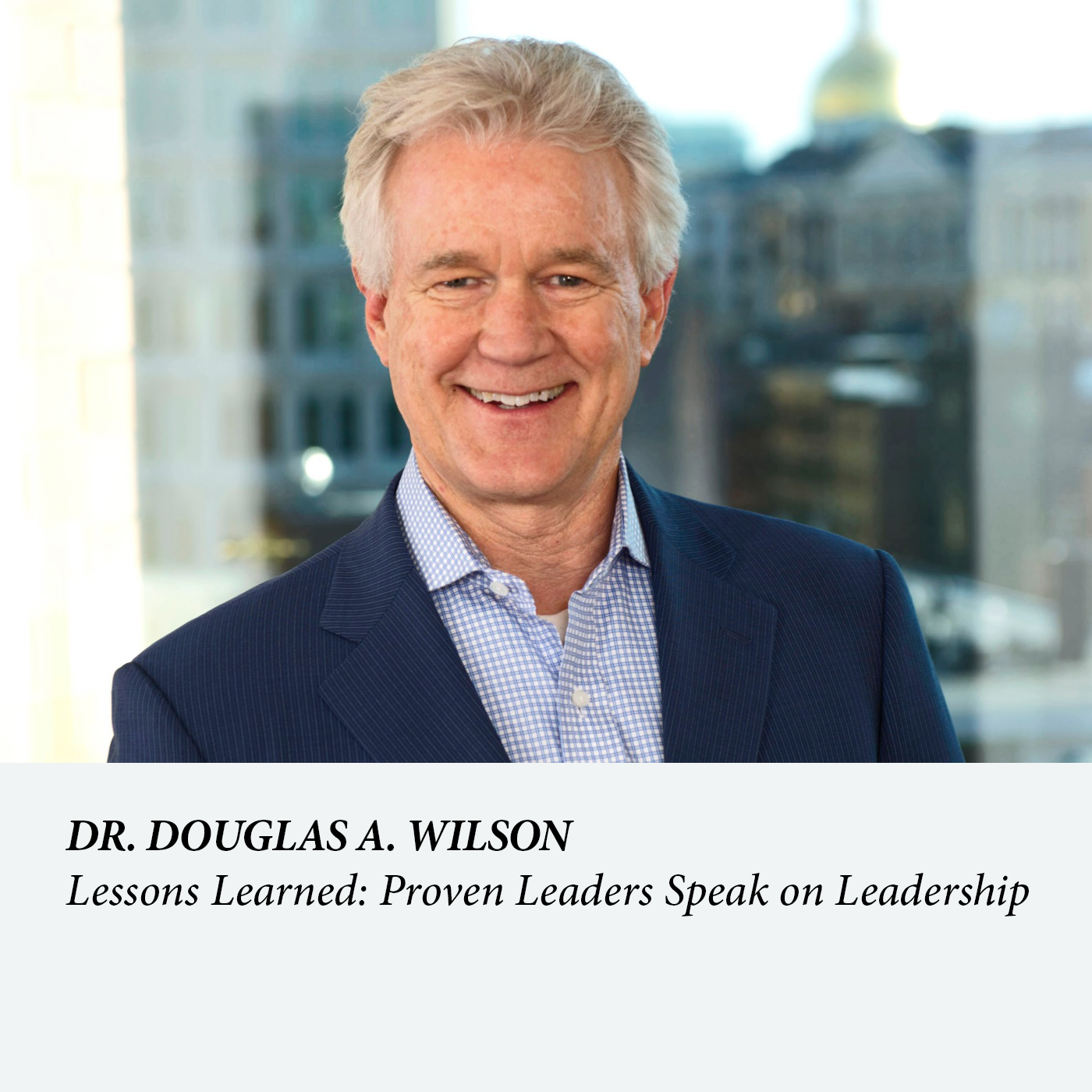 Lessons Learned: Proven Leaders Speak on Leadership - Dr. Douglas A. Wilson