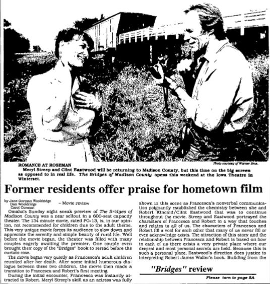 May 1995 brought the excitement of  The Bridges of Madison County 's success to Winterset. A local premiere was held on June 1, 1995 at The Iowa as the film hit theaters around the country.