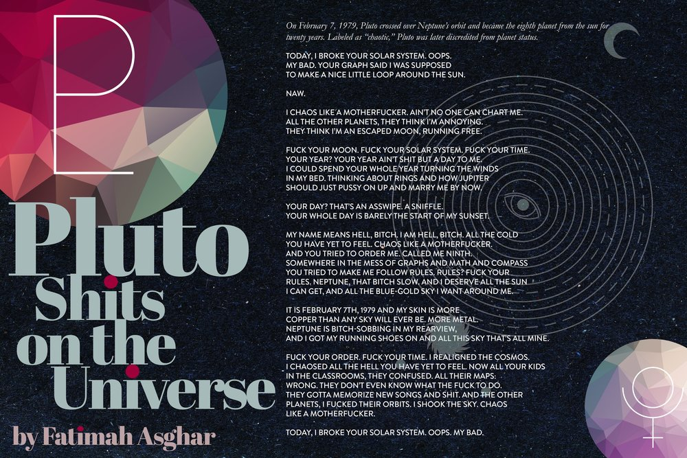 "Broadside design I submitted to Fatimah Asghar with her poem, ""Pluto Shits on the Universe."""