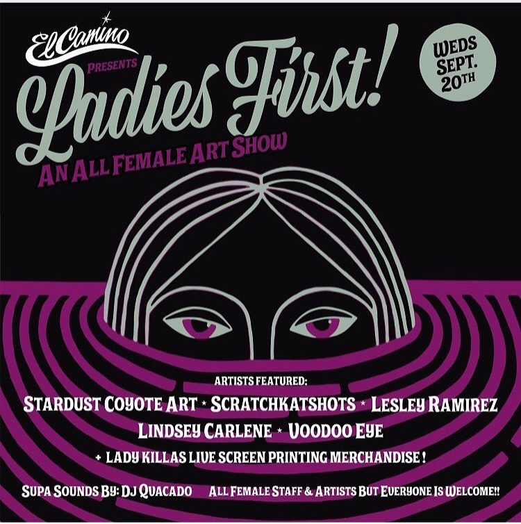 Ladies First! - Group art show exhibiting paintings, photography, and mixed media work by all female artists.El Camino, San Diego, CASeptember, 2017