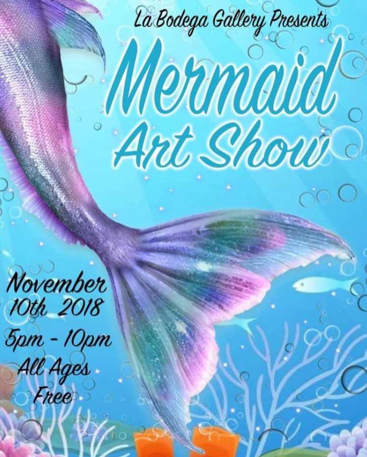 Mermaid Art Show - Group art show exhibiting mermaid themed art by over 100 artists from across the world. Second year in a row participating.La Bodega Gallery, San Diego, CANovember, 2018
