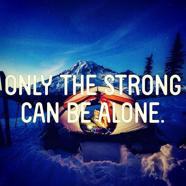 """Only the strong can be alone."" Most people jump from relationship to relationship but forget the most important relationship: the one with themselves.  Truth is, most people are too afraid to be alone. They are too weak emotionally to handle it. They need confirmation that they are wanted by others through their companionship.  And so, they jump from relationship to relationship without ever feeling fulfilled. Put them in a room by themselves and they will quickly feel uncomfortable and will turn on the television or invite friends so they can distract themselves once more.  In the end, it won't work out. If you can't enjoy your own company you are fucked. Don't become that person and make sure you keep your self respect and dignity so you are okay with being alone.  Only the strong can be alone for they are not afraid to hear their minds roam when all the clutter and bullshit is removed."