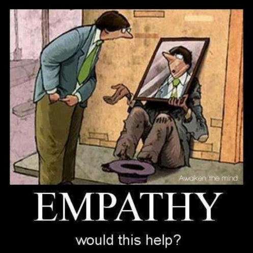 "[image description: Cartoon image with caption, ""EMPATHY would this help?"" In the image, a person is sitting on a street corner in tattered clothes with a hat in front in order to collect money. The person is holding a mirror in front of his/her/zir face in order for the person walking by to see his/her/zir own reflection. Thanks  Axis of Logic .]"
