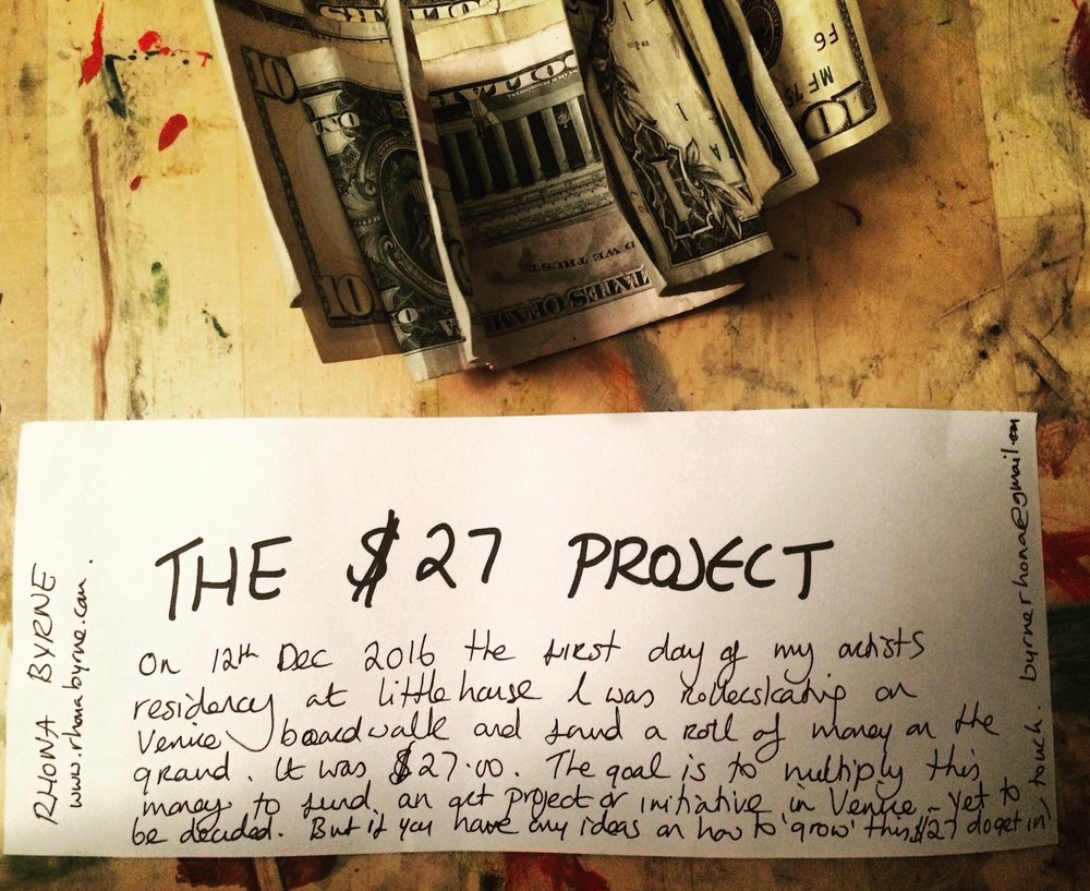 'The $27 Project' was created by Rhona Byrne during her artist residency. Please see details and share your ideas with Rhona and Little House for growing this $27 towards an initiative or project in Venice. www.rhonabyrne.com