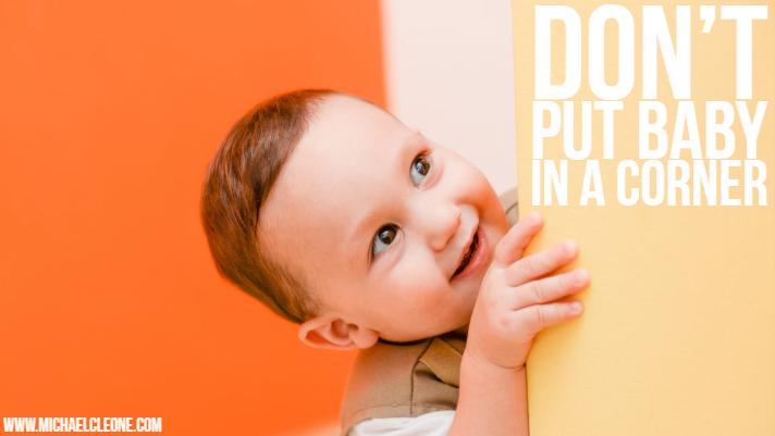Don't Put Baby in a Corner.jpg