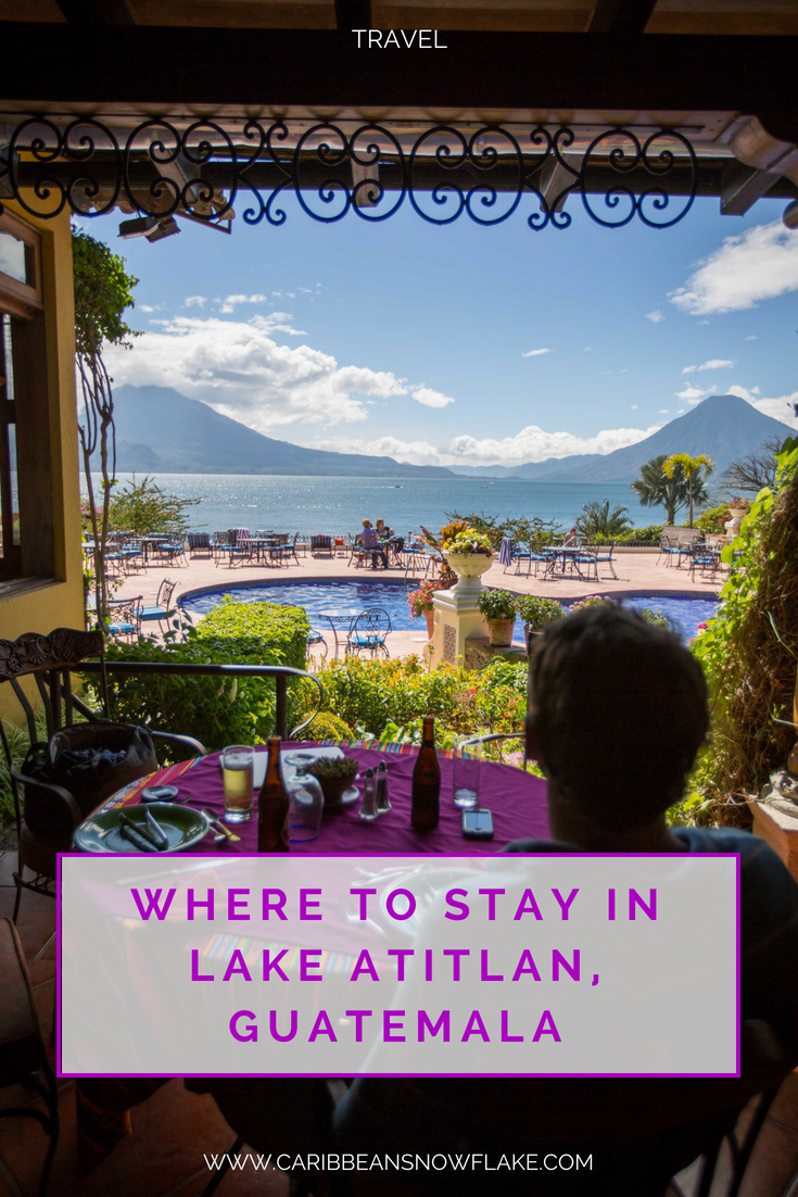 Where to stay in Lake Atitlan in Guatemala. Full guide from www.caribbeansnowflake.com.png