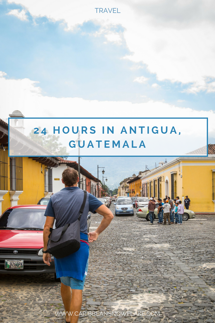 24 hours exploring the incredible city of Antigua, Guatemala. Where to go, eat, drink and shop. Full guide on www.caribbeansnowflake.com
