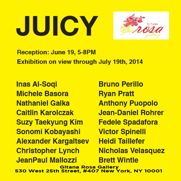 New York—Gitana Rosa Gallery is pleased to present Juicy, a group show featuring a diverse set of artists working in painting, photography, and sculpture. Many of the artists have a long history with the gallery, while a number will be making their debut with the gallery. Included will be represented artists, Michele Basora, Nathaniel Galka, Alexander Kargaltsev, Anthony Puopolo, Fedele Spadafora and Heidi Taillefer. Returning from previously showing in group exhibitions will be Inas Al-Soqi, Suzy Taekyung Kim, Sonomi Kobayashi, Bruno Perillo, Jean-Daniel Rohrer, Nicholas Velasquez, and Brett Wintle. Never before shown at the gallery, will be the work of artists Caitlin Karolczak, Christopher Lynch, JeanPaul Mallozzi, Ryan Pratt, and Victor Spinelli.   For Press Inquiries Contact:  Vanessa Liberati | vanessa@gitanarosa.com | (718) 387-0115    530 West 25th Street, 407  New York, NY 10001