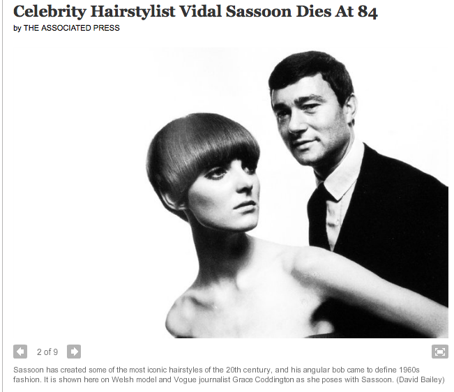 May 9, 2012 Hairstylist Vidal Sassoon, who undid the beehive with his wash-and-wear cuts and went on to become an international name in hair care, died Wednesday. He was 84.