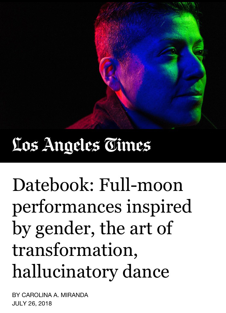 Carolina A. Miranda, Datebook: Full-moon performances inspired by gender, the art of transformation, hallucinatory dance,  LA Times