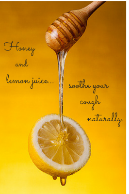 Honey & lemon juice will soothe coughs.