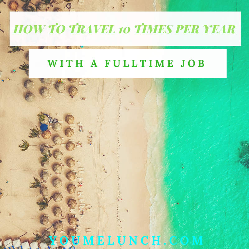 How To Travel 10 Times Per Year With a Full Time Job