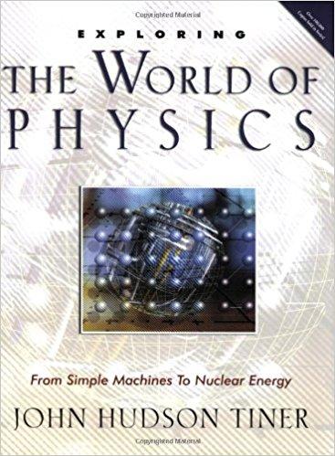 Physics for Phun - Exploring the World of Physics by John Hudson Tiner Teacher: Karen Roat