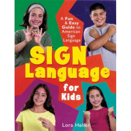 Elementary Sign Language Sign Language for Kids by Lora Heller Teacher: Rachael Goad